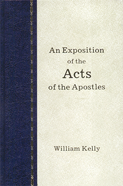 An Exposition of the Acts of the Apostles by William Kelly