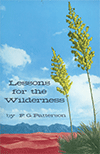 Lessons for the Wilderness: Thoughts on Some Typical Incidents of Israel's Deliverance and Pilgrimage by Frederick G. Patterson