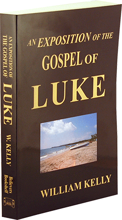 An Exposition of the Gospel of Luke by William Kelly