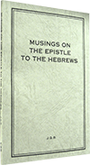 The Opened Heavens: Musings on the Epistle to the Hebrews by John Gifford Bellett