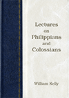 Lectures on Philippians and Colossians by William Kelly