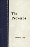 The Proverbs: With a New Translation by William Kelly