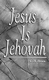 Jesus Is Jehovah by Clifford Henry Brown