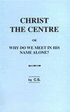 Christ the Centre: Why Do We Meet in His Name Alone? by Charles Stanley