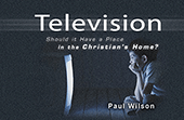 Television: Should It Have a Place in the Christian's Home? by Paul Wilson