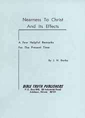 Nearness to Christ and Its Effects: A Few Helpful Remarks for the Present Time by John Nelson Darby