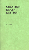 Creation Death Destiny by Clarence E. Lunden