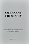 Covenant Theology: Is This Method of Interpretation Scripturally Sound? by Stanley Bruce Anstey