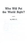 Who Will Put the World Right? How, and When? And Why the Delay? by George Cutting