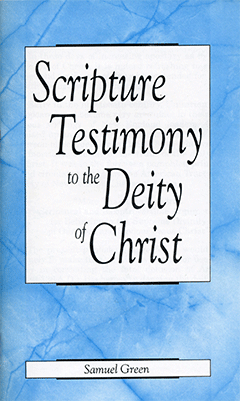 Scripture Testimony to the Deity of Christ by S. Green