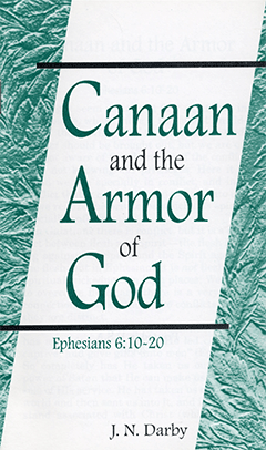 Canaan and the Armor of God: Ephesians 6:10-20 by John Nelson Darby