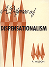 A Defense of Dispensationalism by Paul Wilson