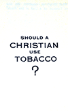 Should a Christian Use Tobacco? by Alexander Fleck