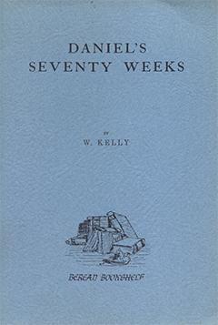 The Seventy Weeks of Daniel's Prophecy by William Kelly