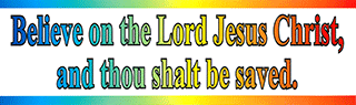 Bumper Sticker: Believe on the Lord Jesus Christ and thou shalt be saved. Acts 16:31 by GTM