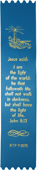 Ribbon Bookmark: Jesus said, I am the light of . . . light of life. John 8:12