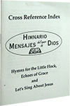 Índice de Referencias Cruzadas: Himnario mensajes del amor de Dios and Hymns for the Little Flock, Echoes of Grace and Let's Sing About Jesus