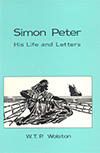 Simon Peter: His Life and Letters by Walter Thomas Prideaux Wolston