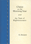 Christ as the Morning Star and the Sun of Righteousness by Edward B. Dennett