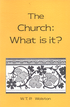 The Church: What Is It? by Walter Thomas Prideaux Wolston
