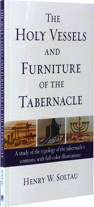 The Holy Vessels and Furniture of the Tabernacle by Henry William Soltau