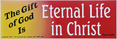 Bumper Sticker: The gift of God is eternal life in Christ. Rom. 6:23b by GTM