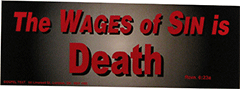 Bumper Sticker: The wages of sin is death by GTM