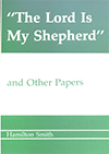 The Lord Is My Shepherd and Other Papers by Hamilton Smith