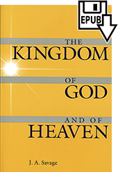 The Kingdom of God and of Heaven by John Ashton Savage