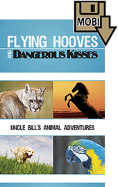 Flying Hooves and Dangerous Kisses: Uncle Bill's Animal Stories by William Thomas Prorok
