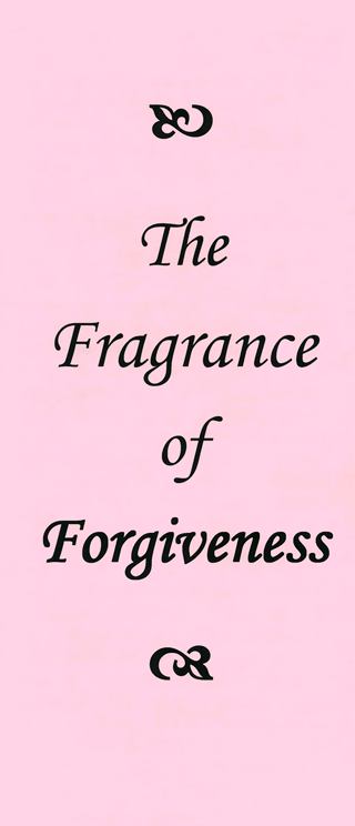 The Fragrance of Forgiveness by John A. Kaiser