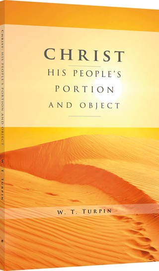 Christ: His People's Portion and Object by Walter Thomas Turpin
