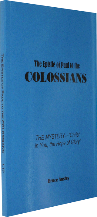 The Epistle of Paul to the Colossians: The Mystery — Christ in You the Hope of Glory by Stanley Bruce Anstey