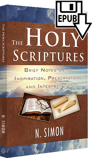 The Holy Scriptures: Brief Notes on Its Inspiration, Preservation, and Interpretation by Nicolas Simon
