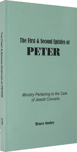 The First and Second Epistles of Peter: Ministry Pertaining to the Care of Jewish Converts by Stanley Bruce Anstey