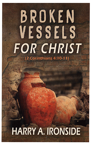 Broken Vessels for Christ: 2 Corinthians 4:10-11 by Henry Allan Ironside