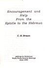 Encouragement and Help From the Epistle to the Hebrews by Clifford Henry Brown