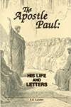 The Apostle Paul: His Life and Letters by Clarence E. Lunden