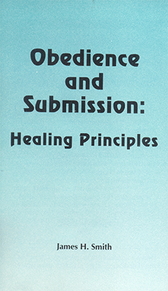 Obedience and Submission: Healing Principles by James Harrison Smith