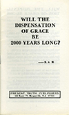 Will the Dispensation of Grace Be 2000 Years Long? by Roy A. Huebner