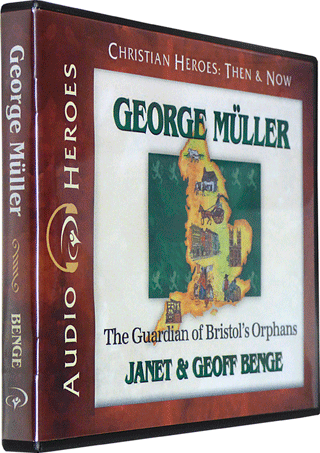 George Muller: The Guardian of Bristol's Orphans by Janet & Geoff Benge