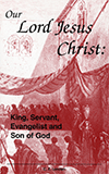 Our Lord Jesus Christ: King, Servant, Evangelist and Son of God by Clarence E. Lunden