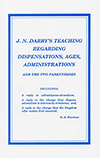 J.N. Darby's Teaching Regarding Dispensations, Ages, Administrations, and the Two Parentheses by Roy A. Huebner