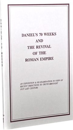 Daniel's Seventy Weeks and the Revival of the Roman Empire by Roy A. Huebner