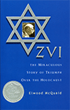 Zvi: The Miraculous Story of Triumph Over the Holocaust by Elwood McQuaid