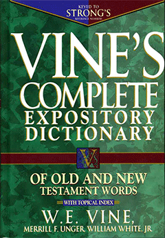 Vine's Complete Expository Dictionary of Old and New Testament Words by William Edwy Vine, M.F. Unger, W. White