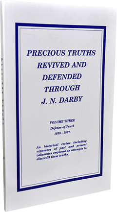 Precious Truths Revived and Defended Through J.N. Darby: Volume 3, Defense of Truth 1858-1867, The Sufferings of Christ, Etc. by Roy A. Huebner