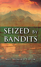 Seized By Bandits by Mrs. Howard Taylor