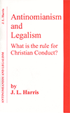 Antinomianism and Legalism: What Is the Rule for Christian Conduct? by James Lampden Harris