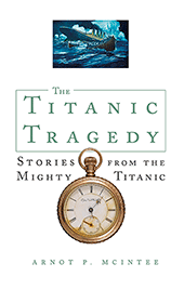 The Titanic Tragedy: New, Expanded Edition by Arnot P. McIntee